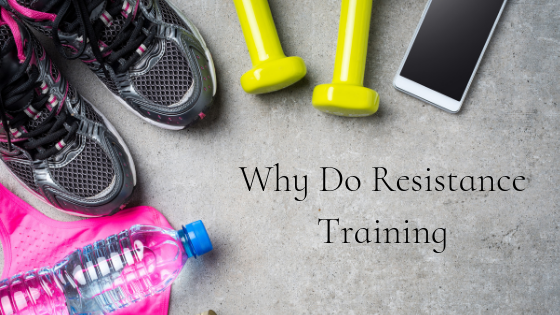 Why Do Resistance Training