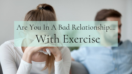 Are You In A Bad Relationship with Exercise