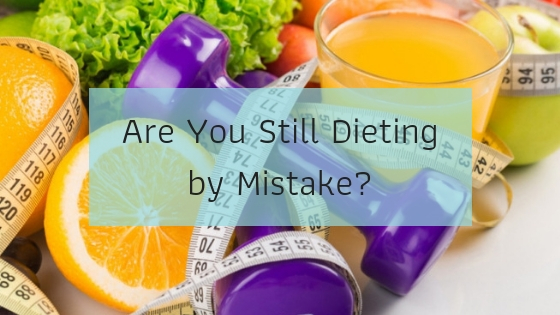 Are You Still Dieting By Mistake