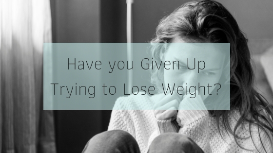 Have you given up trying to lose weight