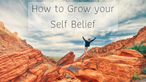 How to Grow your Self Belief