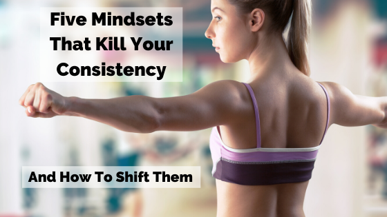 Five Mindsets That Kill Your Consistency