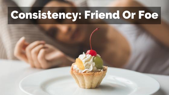 Consistency Friend Or Foe Blog Post