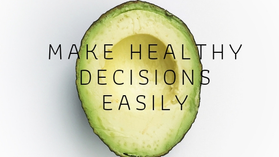 Make Healthy Decisions Easily
