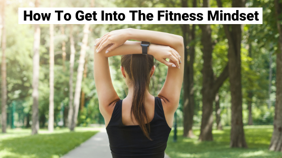 How To Get Into The Fitness Mindset