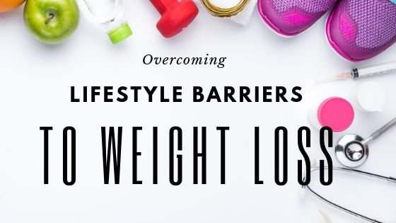Overcoming Lifestyle Barriers to Weight Loss