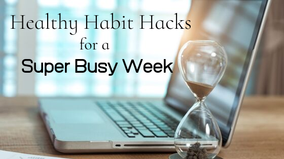 Healthy Habit Hacks for a Super Busy Week