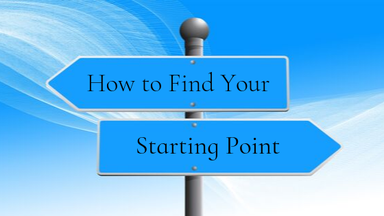 How to Find Your Starting Point